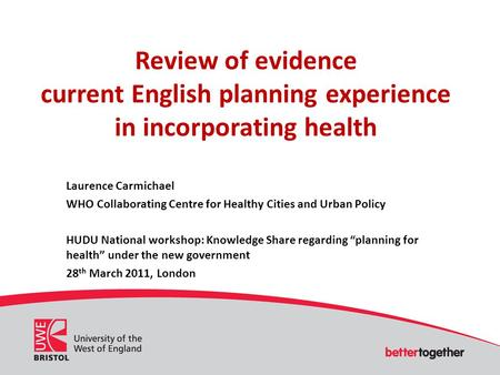 Review of evidence current English planning experience in incorporating health Laurence Carmichael WHO Collaborating Centre for Healthy Cities and Urban.