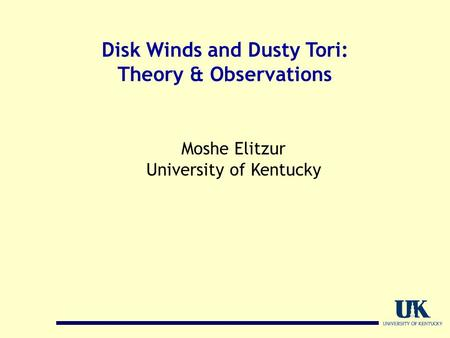 Disk Winds and Dusty Tori: Theory & Observations Moshe Elitzur University of Kentucky.