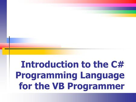 Introduction to the C# Programming Language for the VB Programmer.