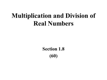 Multiplication and Division of Real Numbers