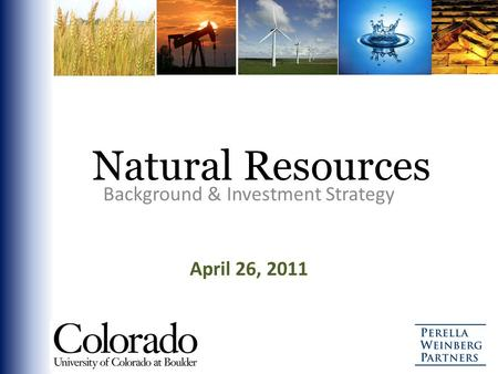Natural Resources Background & Investment Strategy April 26, 2011.