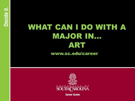 WHAT CAN I DO WITH A MAJOR IN... ART www.sc.edu/career.