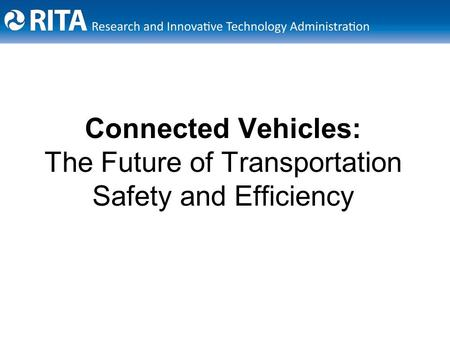 Connected Vehicles: The Future of Transportation Safety and Efficiency.