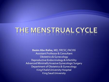 Basim Abu-Rafea, MD, FRCSC, FACOG Assistant Professor & Consultant Obstetrics & Gynecology Reproductive Endocrinology & Infertility Advanced Minimally.