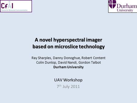 A novel hyperspectral imager based on microslice technology A novel hyperspectral imager based on microslice technology Ray Sharples, Danny Donoghue, Robert.
