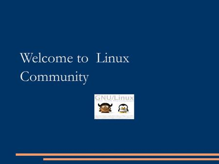Welcome to Linux Community. A free Unix-type operating system developed under the GNU General Public License. ● Open source ● Popular ● Support most of.