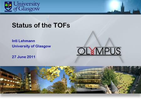 Inti Lehmann University of Glasgow 27 June 2011 Status of the TOFs.