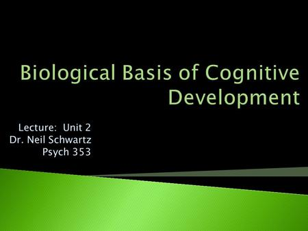 Lecture: Unit 2 Dr. Neil Schwartz Psych 353  Variability  Survival  Reproduction.