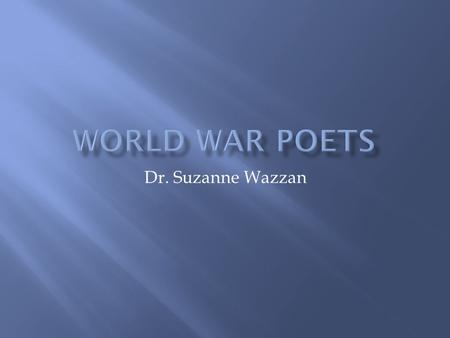 Dr. Suzanne Wazzan.  The Georgian poets were the first major grouping of the post-Victorian era. Their work appeared in a series of five anthologies.