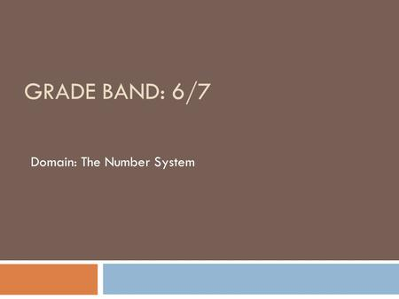 GRADE BAND: 6/7 Domain: The Number System. Why this domain is a priority for professional development  This domain in grades 6 and 7 is the capstone.