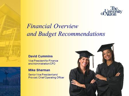 Financial Overview and Budget Recommendations David Cummins Vice President for Finance and Administration/CFO Mike Sherman Senior Vice President and Provost;