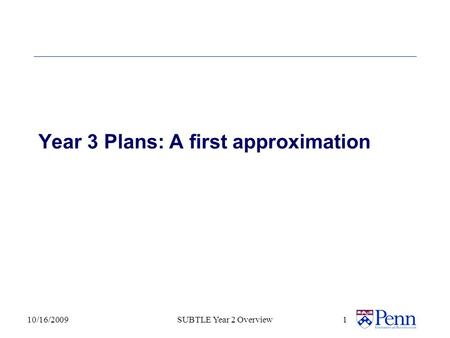 Year 3 Plans: A first approximation 10/16/2009SUBTLE Year 2 Overview 1.
