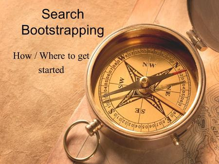 Search Bootstrapping How / Where to get started. Crawling Start with Nutch –  Index directly to SOLR –