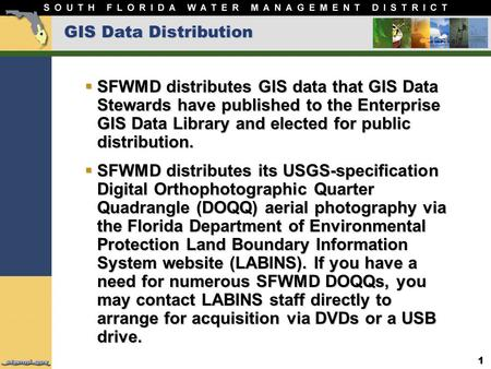 1 GIS Data Distribution  SFWMD distributes GIS data that GIS Data Stewards have published to the Enterprise GIS Data Library and elected for public distribution.