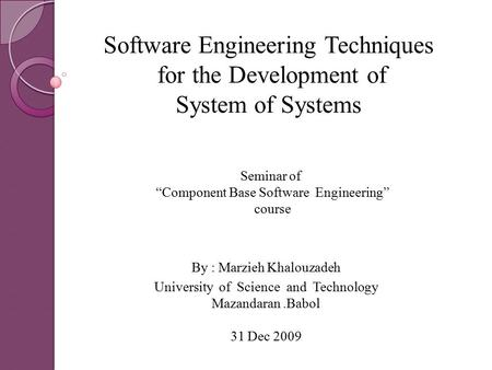 "Software Engineering Techniques for the Development of System of Systems Seminar of ""Component Base Software Engineering"" course By : Marzieh Khalouzadeh."