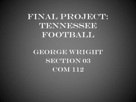 Final Project: Tennessee Football George Wright Section 03 Com 112.