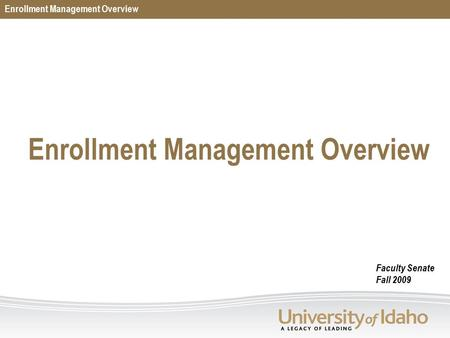 Enrollment Management Overview Faculty Senate Fall 2009.