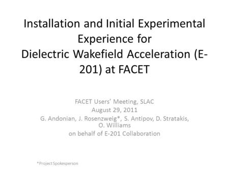 Installation and Initial Experimental Experience for Dielectric Wakefield Acceleration (E- 201) at FACET FACET Users' Meeting, SLAC August 29, 2011 G.