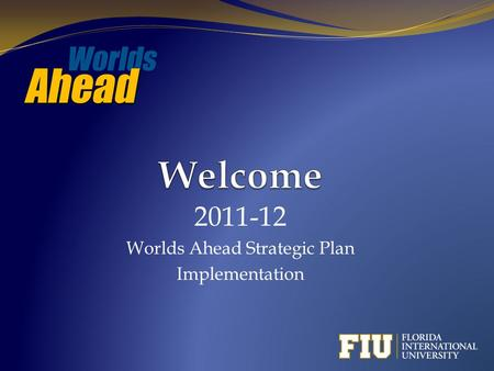 2011-12 Worlds Ahead Strategic Plan Implementation.