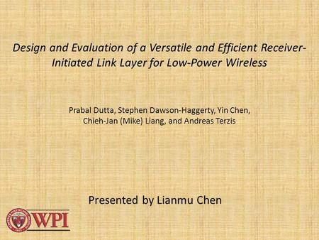 Design and Evaluation of a Versatile and Efficient Receiver- Initiated Link Layer for Low-Power Wireless Prabal Dutta, Stephen Dawson-Haggerty, Yin Chen,