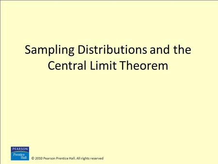 © 2010 Pearson Prentice Hall. All rights reserved Sampling Distributions and the Central Limit Theorem.
