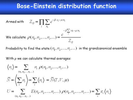 Bose-Einstein distribution function Armed with We calculate Probability to find the state in the grandcanonical ensemble With  we can calculate thermal.