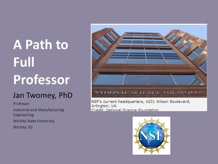 A Path to Full Professor Jan Twomey, PhD Professor Industrial and Manufacturing Engineering Wichita State University Wichita, KS.
