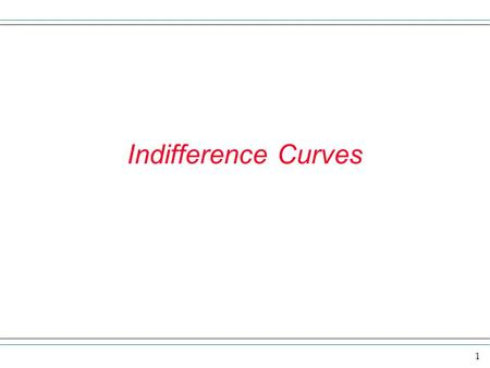 1 Indifference Curves. 2 Overview In this section we want to explore the economic model of labor supply. The model assumes that individuals try to maximize.