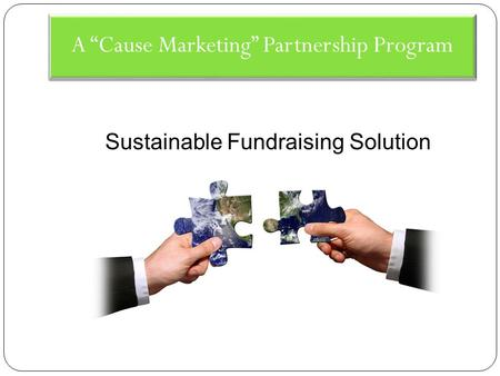 "A ""Cause Marketing"" Partnership Program Sustainable Fundraising Solution."