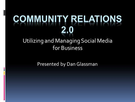 Utilizing and Managing Social Media for Business Presented by Dan Glassman.