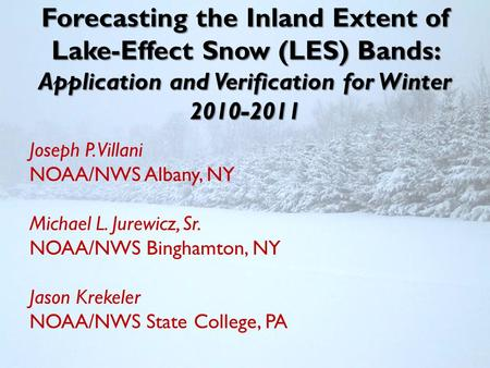 Forecasting the Inland Extent of Lake-Effect Snow (LES) Bands: Application and Verification for Winter 2010-2011 Joseph P. Villani NOAA/NWS Albany, NY.