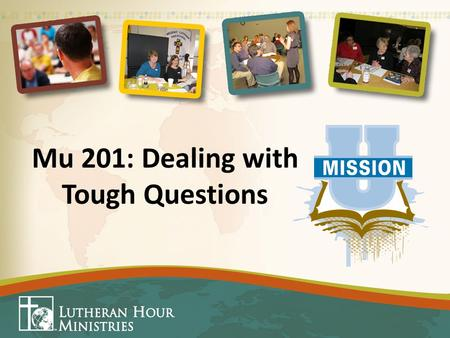 "Mu 201: Dealing with Tough Questions. Tough Questions May come from a tough crowd. Jesus said, ""It is not the healthy who need a doctor, but the sick"""