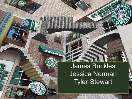 James Buckles Jessica Norman Tyler Stewart. To inspire and nurture the human spirit – one person, one cup, and one neighborhood at a time.