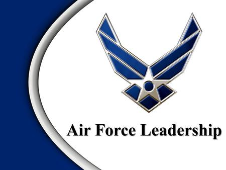 "Air Force Leadership. General John P. Jumper, Former CSAF ""Leaders do not appear fully developed out of whole cloth. A maturation must occur to allow."