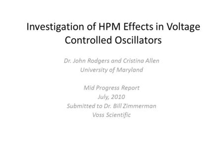 Investigation of HPM Effects in Voltage Controlled Oscillators Dr. John Rodgers and Cristina Allen University of Maryland Mid Progress Report July, 2010.