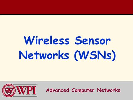 Wireless Sensor Networks (WSNs) Advanced Computer Networks.