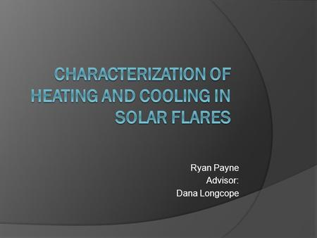 Ryan Payne Advisor: Dana Longcope. Solar Flares General  Solar flares are violent releases of matter and energy within active regions on the Sun.  Flares.