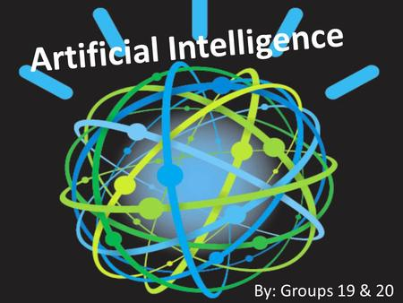 Artificial Intelligence By: Groups 19 & 20. What is A.I. A.I. is a broad discipline that promises to simulate numerous human skills such as automatic.