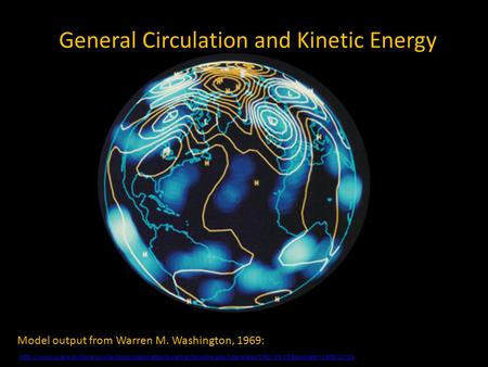 General Circulation and Kinetic Energy Model output from Warren M. Washington, 1969: