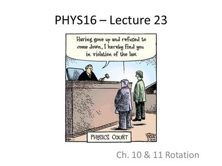 PHYS16 – Lecture 23 Ch. 10 & 11 Rotation.