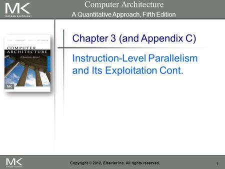 1 Copyright © 2012, Elsevier Inc. All rights reserved. Chapter 3 (and Appendix C) Instruction-Level Parallelism and Its Exploitation Cont. Computer Architecture.