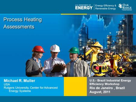 Program Name or Ancillary Texteere.energy.gov Process Heating Assessments Michael R. Muller USA Rutgers University, Center for Advanced Energy Systems.