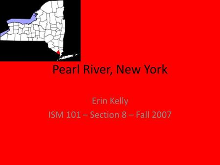 Pearl River, New York Erin Kelly ISM 101 – Section 8 – Fall 2007.