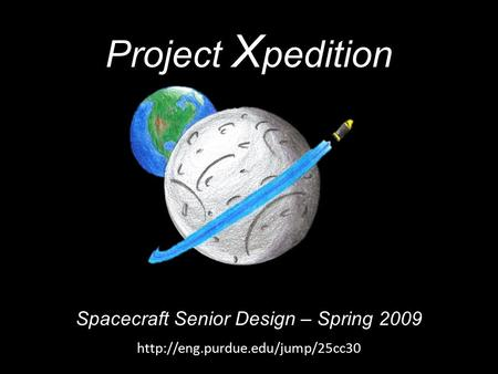 Project X pedition Spacecraft Senior Design – Spring 2009