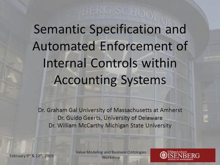 Semantic Specification and Automated Enforcement of Internal Controls within Accounting Systems Dr. Graham Gal University of Massachusetts at Amherst Dr.