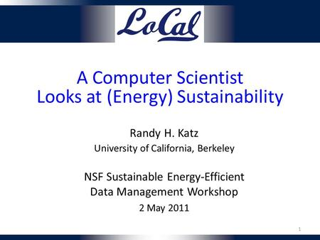 A Computer Scientist Looks at (Energy) Sustainability Randy H. Katz University of California, Berkeley NSF Sustainable Energy-Efficient Data Management.