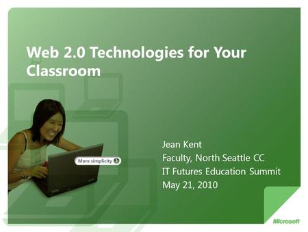 Web 2.0 Technologies for Your Classroom Jean Kent Faculty, North Seattle CC IT Futures Education Summit May 21, 2010.