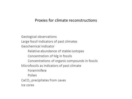 Proxies for climate reconstructions Geological observations Large fossil indicators of past climates Geochemical indicator Relative abundance of stable.