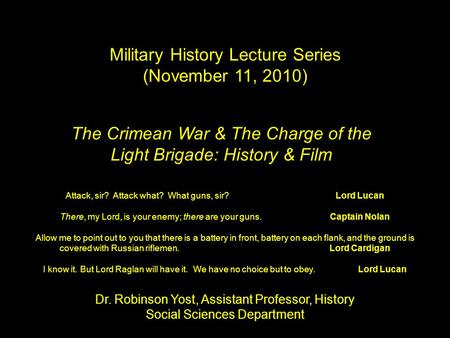The Crimean War & The Charge of the Light Brigade: History & Film Military History Lecture Series (November 11, 2010) Dr. Robinson Yost, Assistant Professor,