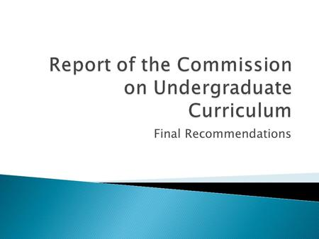 Final Recommendations.  A well-constructed curriculum:  Achieves the mission and the learning outcomes adopted by the University community  Is achievable.
